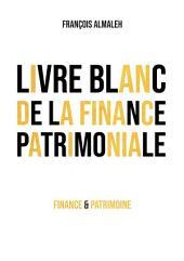 Livre blanc de la finance patrimoniale: la finance patrimoniale en toute impartialité