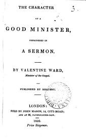 The character of a good minister, considered in a sermon: Volume 3