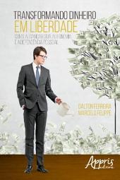 Transformando Dinheiro em Liberdade: Como Alcançar sua Autonomia e Independência Pessoal