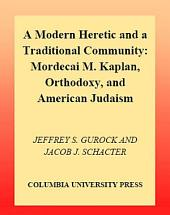 A Modern Heretic and a Traditional Community: Mordecai M. Kaplan, Orthodoxy, and American Judaism