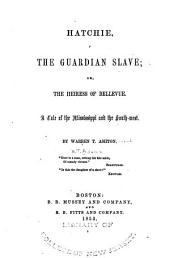 Hatchie, the guardian slave: or, The heiress of Bellevue. A tale of the Mississippi and the South-west