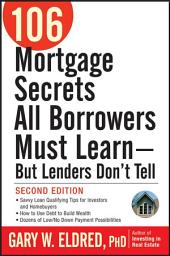 106 Mortgage Secrets All Borrowers Must Learn - But Lenders Don't Tell: Edition 2