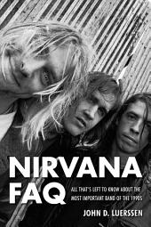 Nirvana FAQ: All That's Left to Know About the Most Important Band of the 1990s