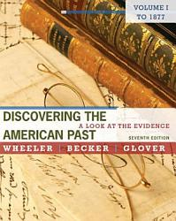 Discovering The American Past A Look At The Evidence Volume I To 1877 Book PDF