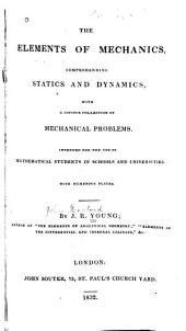 The Elements of Mechanics, Comprehending Statics and Dynamics: With a Copious Collection of Mechanical Problems. Intended for the Use of Mathematical Students in Schools and Universities ...