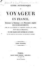 Guide pittoresque du voyageur en France: contenant la statistique et la description complète des 86 départements, Volume1