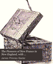 The Pioneers of New France in New England, with Contemporary Letters and Documents