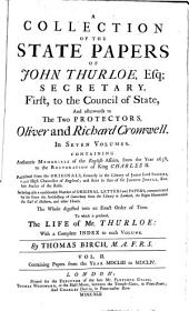 A collection of the state papers of John Thurloe, Esq., secretary, first, to the Council of State, and afterwards to the two protectors, Oliver and Richard Cromwell: in seven volumes : containing authentic memorials of the English affairs from the year 1638, to the restoration of King Charles II., ... the whole digested into an exact order of time, to which is prefixed the life of Mr. Thurloe, with a complete index to each volume. Containing papers form the year MDCLIII to MDCLIV, Volume 2