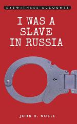 Eyewitness Accounts I was a Slave in Russia