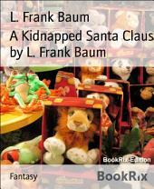 A Kidnapped Santa Claus by L. Frank Baum