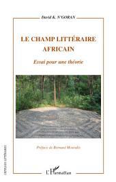 Le champ littéraire africain: Essai pour une théorie