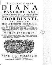 R.P.D. Antoninus Diana Panormitanus Clericus Regularis ... Coordinatus, Seu Omnes Resolutiones Morales: Secundus