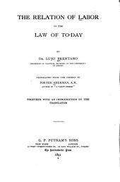 The Relation of Labor to the Law of Today: By Dr. Lujo Brentano ...