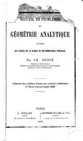 Recueil de problemes de géométrie analytique: l'usage des classes de mathématiques spéciales : Solutions des problèmes donnés au concours d'admission à l'École centrale depuis 1862