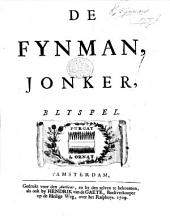 De Fynman, Jonker; blyspel [in three acts and in verse. By H. van Halmael].
