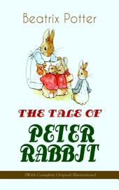 THE TALE OF PETER RABBIT (With Complete Original Illustrations): Children's Book Classic