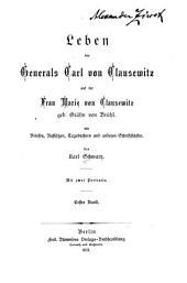 Leben des Generals Carl von Clausewitz und der Frau Marie von Clausewitz geb. Gräfin von Brühl mit Briefen, Aufsätzen, Tagebüchern und anderen Schriftstücken