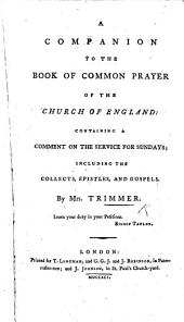 A Companion to the Book of Common Prayer ..., containing a comment on the service for Sundays, etc