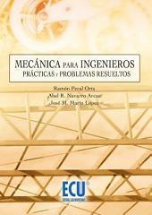 Mecánica para ingenieros. Prácticas y problemas resueltos