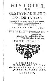 Histoire de Gustave-Adolphe, roi de Suede: Composée sur tout ce qui a paru de plus curieux, & sur un grand nombre de manuscrits, & principalement sur ceux de mr. Arkenholtz,