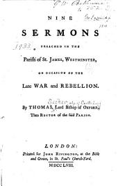 Nine sermons preached in the parish of St. James, Westminister: on occasion of the late war and rebellion