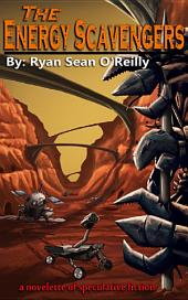 The Energy Scavengers: A Novelette of Speculative Fiction