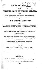 Reflections on the Present Crisis of Publick Affairs, with an enquiry into the causes and remedies of the existing clamours, and alleged grievances, of the country, as connected with population, subsistence, wages of labourers, education&c. ... submitted to ... Parliament on occasion of ... the ... consideration of the question of reform