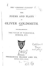 The Poems and Plays of Oliver Goldsmith: With the Addition of The Vicar of Wakefield, Memoir, Etc