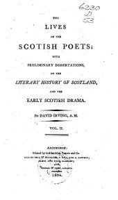 The Lives of the Scotish Poets: With Preliminary Dissertations, on the Literary History of Scotland, and the Early Scotish Drama, Volume 2