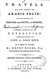 Travels to the Coast of Arabia Felix: And from Thence by the Red-Sea and Egypt, to Europe. Containing a Short Account of an Expedition Undertaken Against the Cape of Good Hope. In a Series of Letters by Henry Rooke, ...