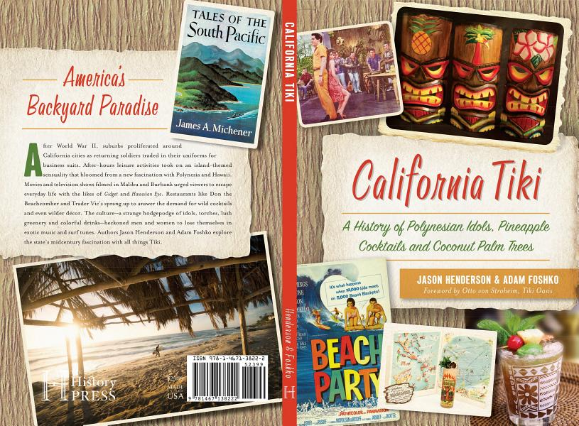 Download California Tiki  A History of Polynesian Idols  Pineapple Cocktails and Coconut Palm Trees Book