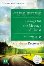 Living Out the Message of Christ: The Journey Continues, Participant's Guide 8: A Recovery Program Based on Eight Principles from the Beatitudes