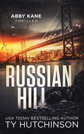 Russian Hill: Abby Kane FBI Thriller - Chasing Chinatown Trilogy #1