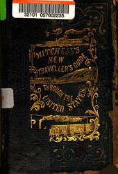 Mitchell's new traveller's guide through the United States, containing the principal cities, towns, &c. ...: together with the railroad, stage, steamboat and canal routes, with the distances, in miles, from place to place