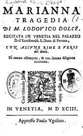 Marianna tragedia di M. Lodouico Dolce. Recitata in Venetia nel palazzo dell'eccellentiss. S. duca di Ferrara, con alcune rime e versi del detto