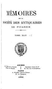 Mémoires de la Société des antiquaires de Picardie: Volume44