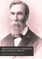 Addresses Delivered at a Celebration in Honor of Francis A. March at Lafayette College, October 24, 1895