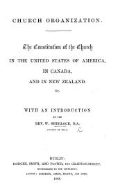 Church Organization. The Constitution of the Church in the United States of America, in Canada, and in New Zealand ... With an introduction by ... W. Sherlock