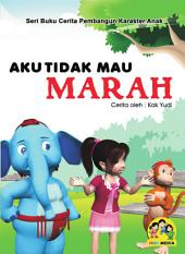 Aku Tidak Mau Marah: Serial Buku Cerita Pembangun Karakter Anak