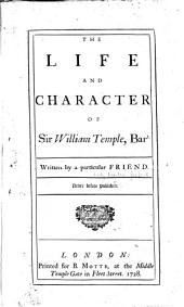 The Life and Character of Sir William Temple, Bart