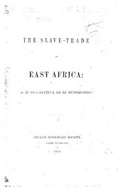 The Slave-Trade of East Africa: is it to Continue Or be Suppressed? [A Paper Drawn Up by the Secretaries of the Church Missionary Society, Etc.]
