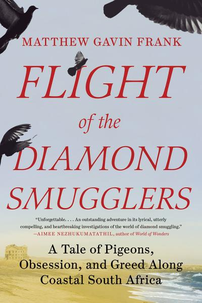 Download Flight of the Diamond Smugglers  A Tale of Pigeons  Obsession  and Greed Along Coastal South Africa Book