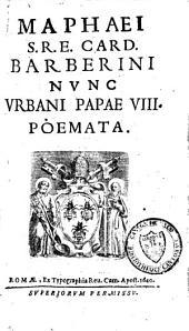 Maphaei S.R.E. Card. Barberini nunc Urbani Papae VIII Poemata