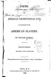 Views of American Constitutional Law: In Its Bearing Upon American Slavery