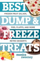 Best Dump and Freeze Treats: Frozen Fruit Salads, Pies, Fluffs, and More Retro Desserts (Best Ever)