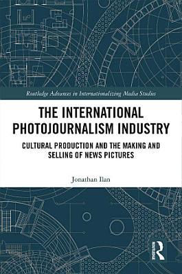 The International Photojournalism Industry