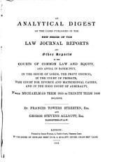 An Analytical Digest of the Cases Published in the New Series of the Law Journal Reports and Other Reports: In the Courts of Common Law and Equity, and Appeal in Bankruptcy, in the House of Lords, the Privy Council, in the Court of Probate, the Court for Divorce and Matrimonial Causes, and in the High Court of Admiralty, from Michaelmas Term 1855 to Trinity Term 1860, Inclusive
