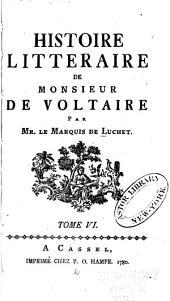 Histoire littéraire de Monsieur de Voltaire: Volume6