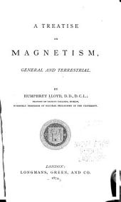 A Treatise on Magnetism: General and Terrestrial