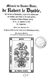 Miracle de nostre Dame, de Robert le dyable (composition dramatique) publ. par plusieurs membres de la Soc. des antiquaires de Normandie [E.B. Frère and others].